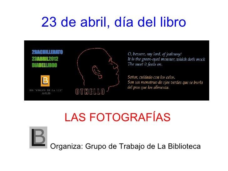 23 de abril, día del libro     LAS FOTOGRAFÍAS Organiza: Grupo de Trabajo de La Biblioteca
