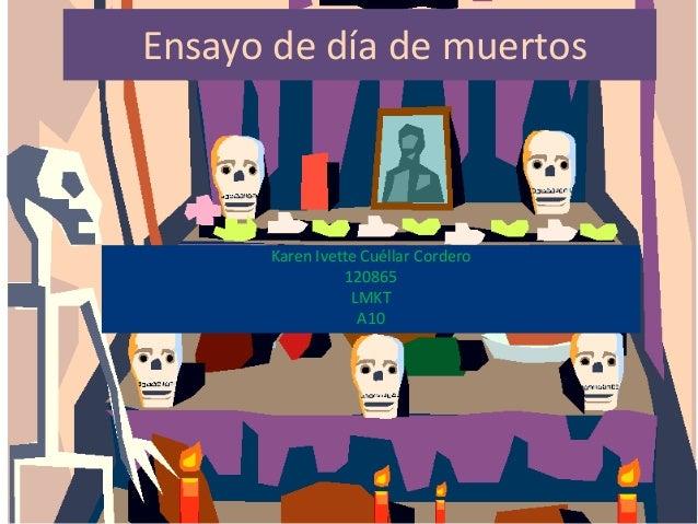 Ensayo de día de muertos      Karen Ivette Cuéllar Cordero                120865                 LMKT                  A10