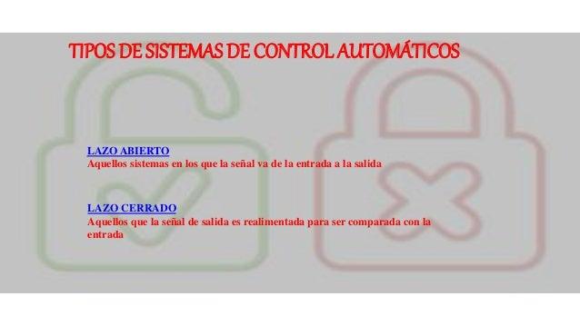TIPOS DE SISTEMAS DE CONTROL AUTOMÁTICOS LAZO ABIERTO Aquellos sistemas en los que la señal va de la entrada a la salida L...