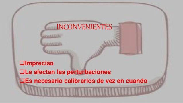 INCONVENIENTES Impreciso Le afectan las perturbaciones Es necesario calibrarlos de vez en cuando