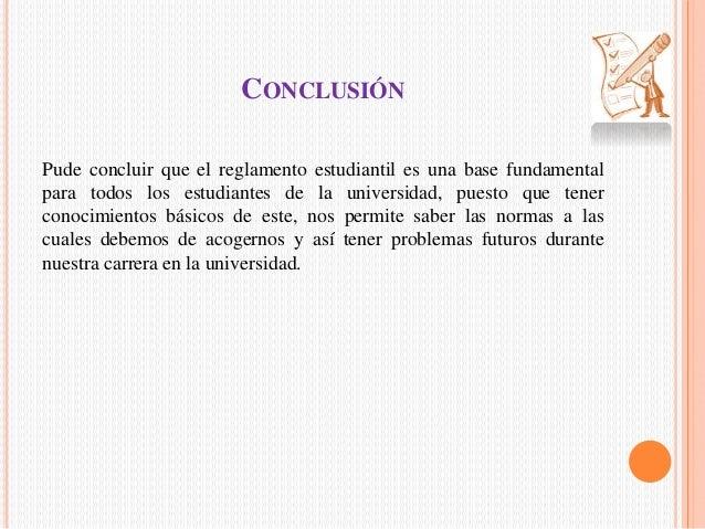 CONCLUSIÓN  Pude concluir que el reglamento estudiantil es una base fundamental  para todos los estudiantes de la universi...