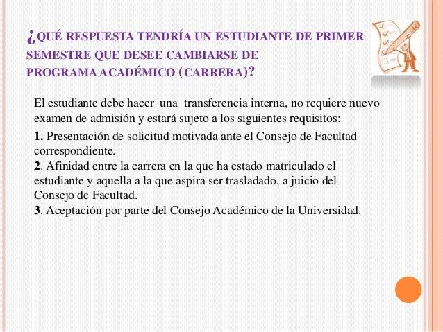 ¿QUÉ RESPUESTA TENDRÍA UN ESTUDIANTE DE PRIMER  SEMESTRE QUE DESEE CAMBIARSE DE  PROGRAMAACADÉMICO (CARRERA)?  El estudian...