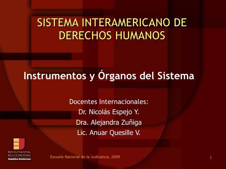 SISTEMA INTERAMERICANO DE DERECHOS HUMANOS Instrumentos y  Órganos del Sistema Docentes Internacionales: Dr. Nicolás Espej...