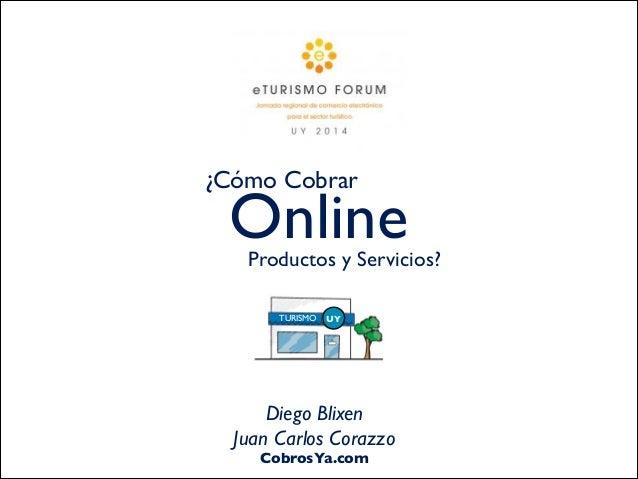 ¿Cómo Cobrar OnlineProductos y Servicios? UYTURISMO Diego Blixen  Juan Carlos Corazzo  CobrosYa.com