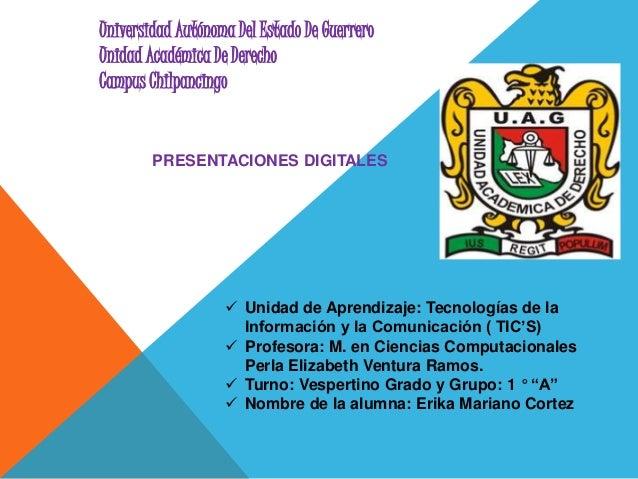 Universidad Autónoma Del Estado De Guerrero Unidad Académica De Derecho Campus Chilpancingo PRESENTACIONES DIGITALES  Uni...