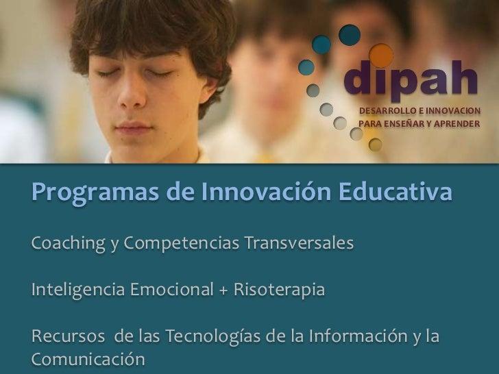 DESARROLLO E INNOVACION                                        PARA ENSEÑAR Y APRENDERProgramas de Innovación EducativaCoa...