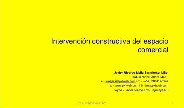 Intervención constructiva del espacio                           comercial!                                     Javier Rica...