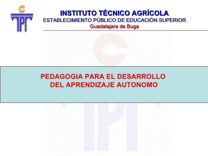 INSTITUTO TÉCNICO AGRÍCOLA ESTABLECIMIENTO PÚBLICO DE EDUCACIÓN SUPERIOR Guadalajara de Buga PEDAGOGIA PARA EL DESARROLLO ...