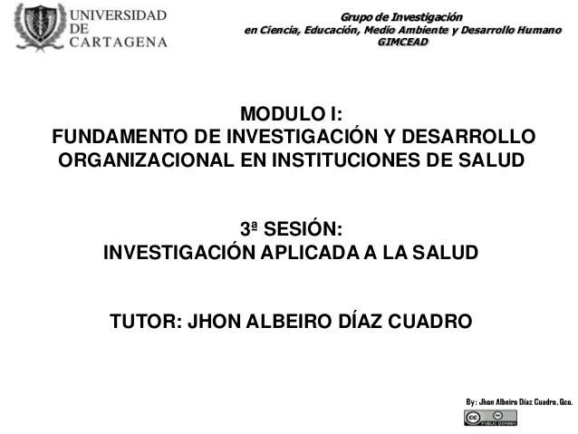 Grupo de Investigación en Ciencia, Educación, Medio Ambiente y Desarrollo Humano GIMCEAD MODULO I: FUNDAMENTO DE INVESTIGA...