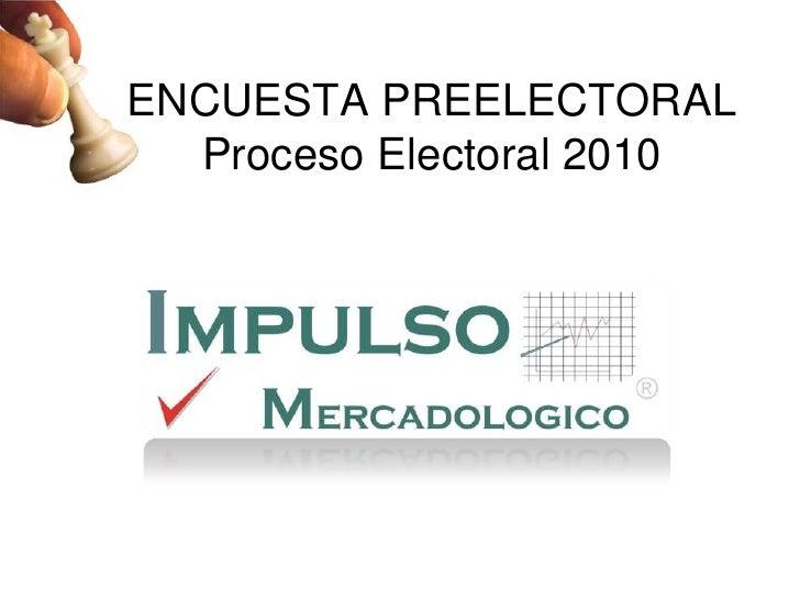 ENCUESTA PREELECTORAL Proceso Electoral 2010<br />