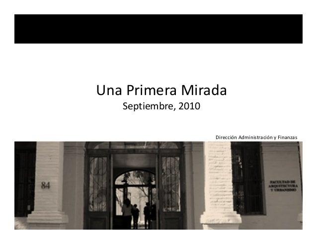 Una Primera Mirada Septiembre, 2010 Dirección Administración y Finanzas