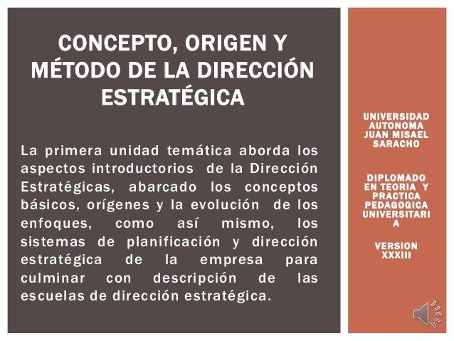 La primera unidad temática aborda los aspectos introductorios de la Dirección Estratégicas, abarcado los conceptos básicos...