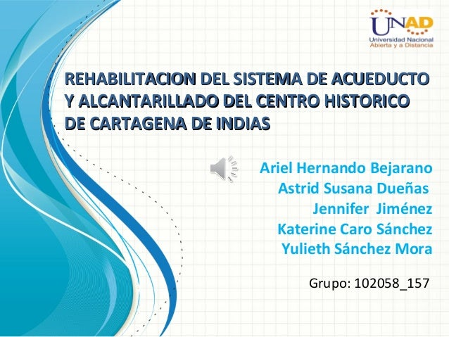 Ariel Hernando BejaranoAstrid Susana DueñasJennifer JiménezKaterine Caro SánchezYulieth Sánchez MoraGrupo: 102058_157REHAB...