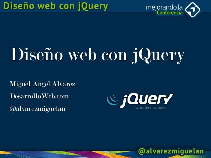 Diseño web con jQueryMiguel Angel AlvarezDesarrolloWeb.com@alvarezmiguelan