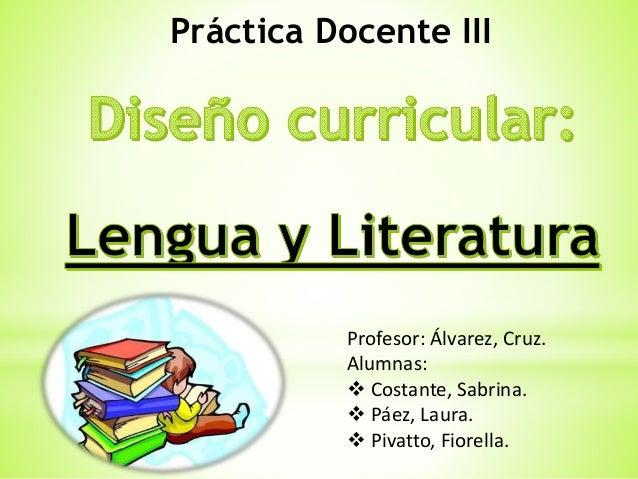 Práctica Docente III  Profesor: Álvarez, Cruz.  Alumnas:   Costante, Sabrina.   Páez, Laura.   Pivatto, Fiorella.
