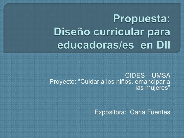 """CIDES – UMSAProyecto: """"Cuidar a los niños, emancipar a                               las mujeres""""                Expositor..."""