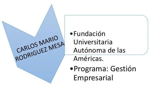 •Fundación Universitaria Autónoma de las Américas. •Programa: Gestión Empresarial