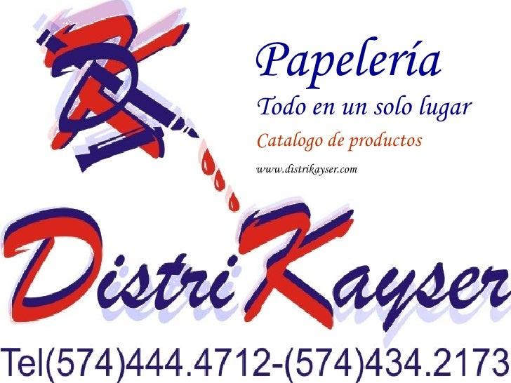 Papelería   Todo en un solo lugar Catalogo de productos www.distrikayser.com