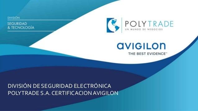 DIVISIÓN DE SEGURIDAD ELECTRÓNICA  POLYTRADE S.A. CERTIFICACION AVIGILON
