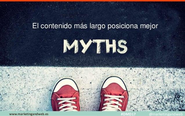 Mitos y Estrategias www.marketingandweb.eswww.marketingandweb.es #DMD17 @marketingandweb El contenido más largo posiciona ...