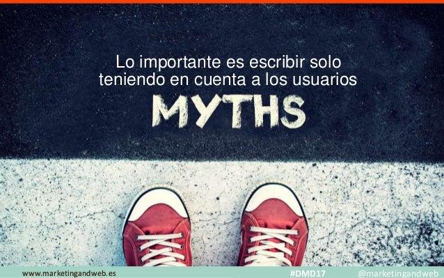Mitos y Estrategias www.marketingandweb.eswww.marketingandweb.es #DMD17 @marketingandweb Lo importante es escribir solo te...