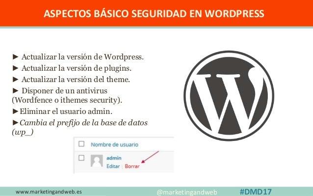 www.marketingandweb.es #SEO2015 @marketingandweb @semrush@marketingandweb #DMD17 ► Actualizar la versión de Wordpress. ► A...