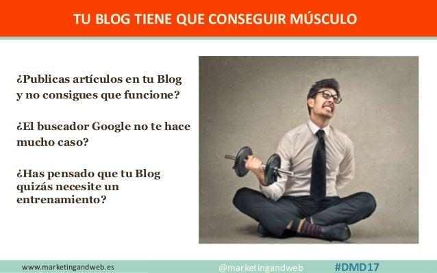 www.marketingandweb.es ¿Cómo comencé a gestionar mi Blog? #DMD17 @marketingandweb