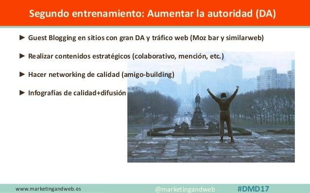 www.marketingandweb.es #SEO2015 @marketingandweb @semrush@marketingandweb #DMD17 Segundo entrenamiento: Aumentar la autori...