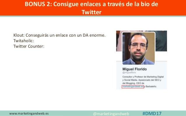 www.marketingandweb.es #SEO2015 @marketingandweb @semrush@marketingandweb #DMD17 BONUS 3: Consigue enlaces con Klear DA 54
