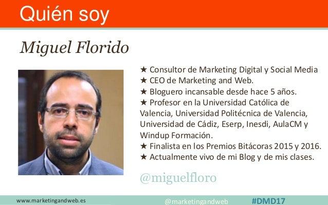 Quién soy Miguel Florido ★ Consultor de Marketing Digital y Social Media ★ CEO de Marketing and Web. ★ Bloguero incansable...