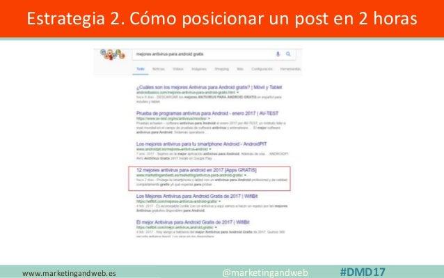 www.marketingandweb.es Estrategia 2. Cómo posicionar un post en 2 horas @marketingandweb #DMD17 Tema de tecnología que nad...