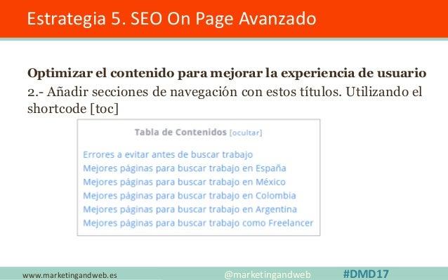 www.marketingandweb.es Estrategia 5. SEO On Page Avanzado @marketingandweb #DMD17 Optimizar el contenido para mejorar la e...