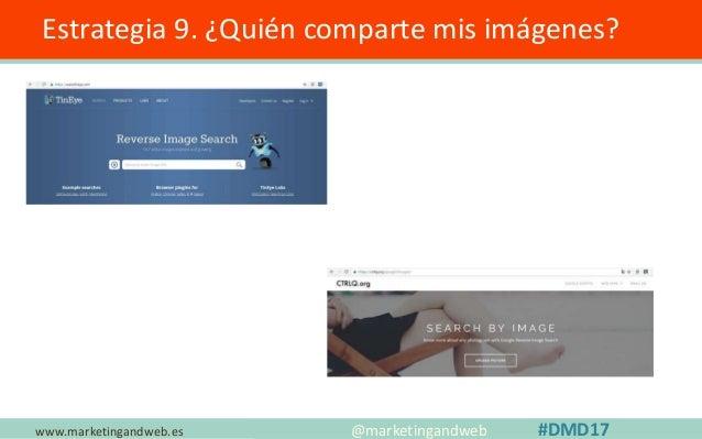 www.marketingandweb.es Estrategia 10. ¿Analizas si tus imágenes son originales? @marketingandweb #DMD17