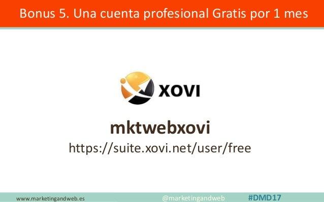 www.marketingandweb.es Estrategia 12. Tráfico Referido @marketingandweb #DMD17 ✓ La principal es la Newsletter ✓ Crear rel...