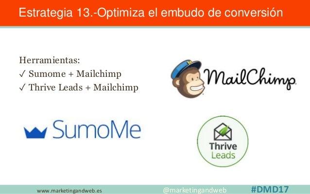 www.marketingandweb.es Estrategia 13.-Optimiza el embudo de conversión @marketingandweb #DMD17 Estrategias de suscripción ...