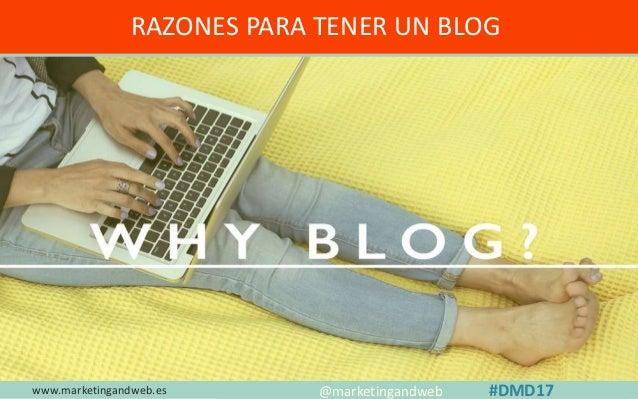 www.marketingandweb.es #SEO2015 @marketingandweb @semrush@marketingandweb #DMD17 RAZONES PARA TENER UN BLOG