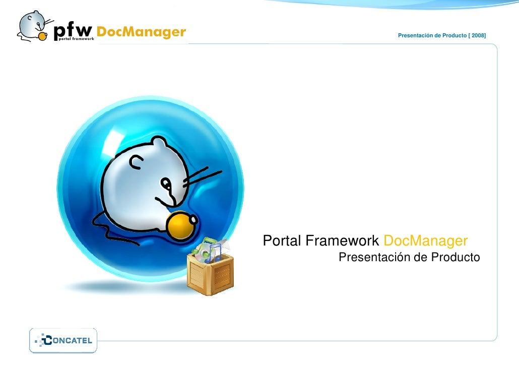 Presentación de Producto [ 2008]     Portal Framework DocManager          Presentación de Producto