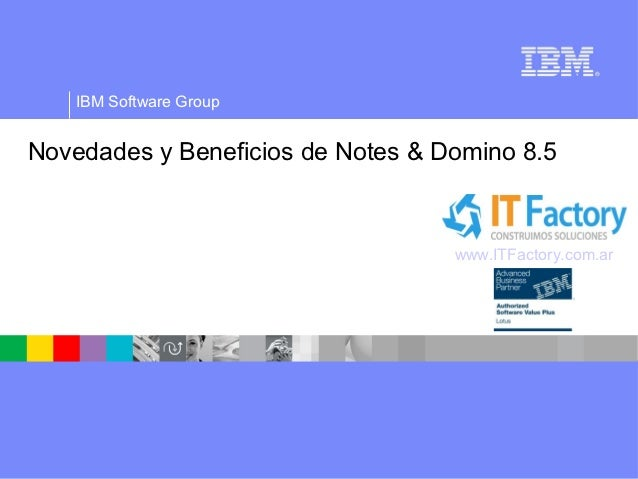 IBM Software GroupNovedades y Beneficios de Notes & Domino 8.5                                   www.ITFactory.com.ar