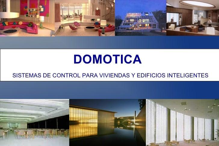 DOMOTICA SISTEMAS DE CONTROL PARA VIVIENDAS Y EDIFICIOS INTELIGENTES
