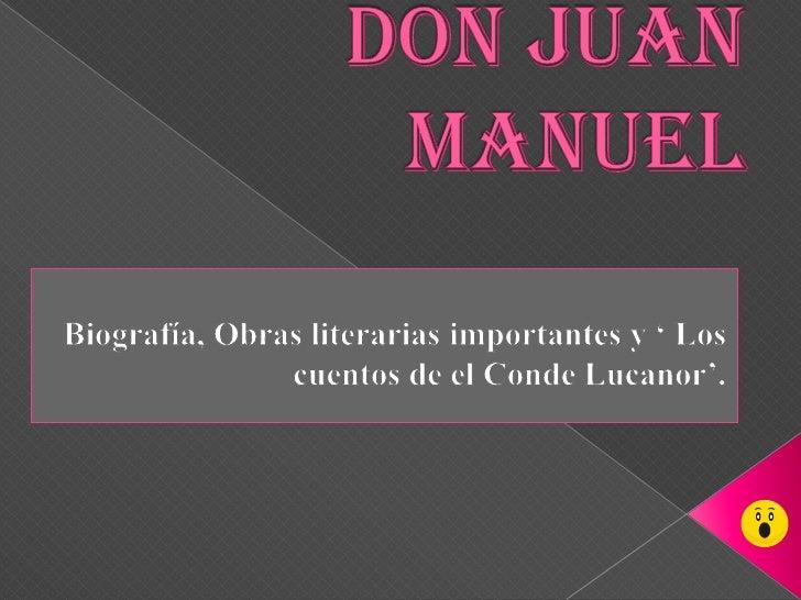Don Juan Manuel<br />Biografía, Obras literarias importantes y ' Los cuentos de el Conde Lucanor'.<br />