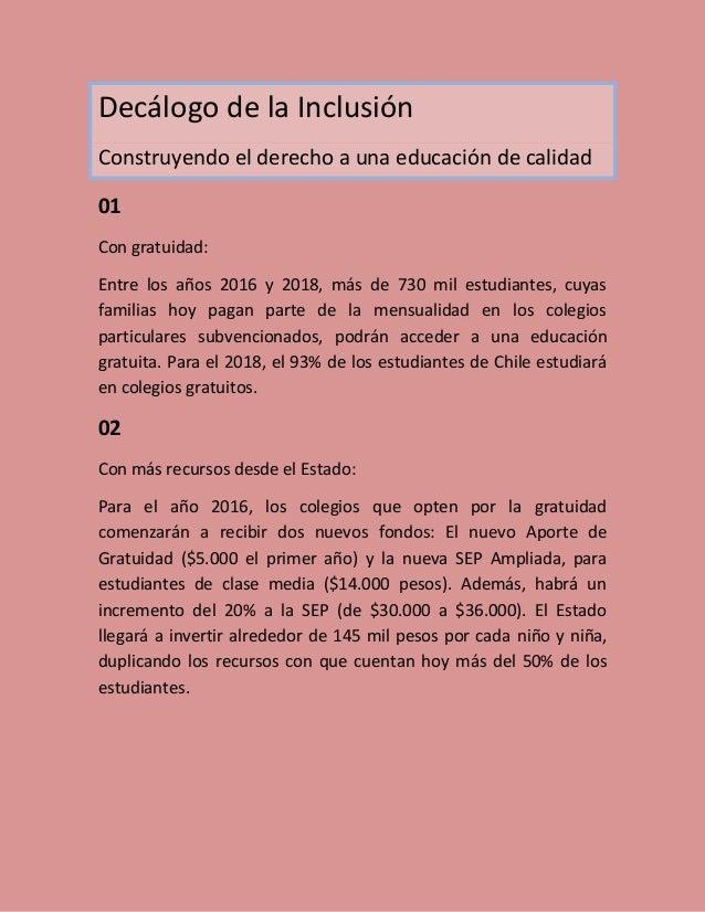Decálogo de la Inclusión Construyendo el derecho a una educación de calidad 01 Con gratuidad: Entre los años 2016 y 2018, ...