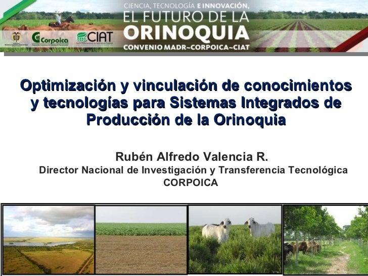 Optimización y vinculación de conocimientos y tecnologías para Sistemas Integrados de Producción de la Orinoquia Rubén Alf...