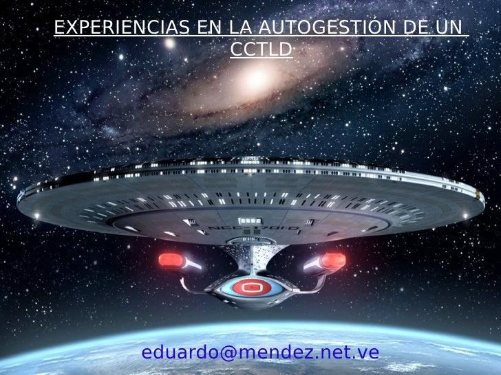 EXPERIENCIAS EN LA AUTOGESTIÓN DE UN                CCTLD       eduardo@mendez.net.ve