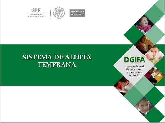 DGIFA Dirección General de Innovación y Fortalecimiento Académico SISTEMA DE ALERTA TEMPRANA