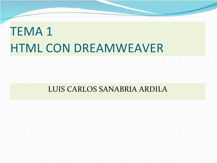 TEMA 1 HTML CON DREAMWEAVER <ul><li>LUIS CARLOS SANABRIA ARDILA </li></ul>