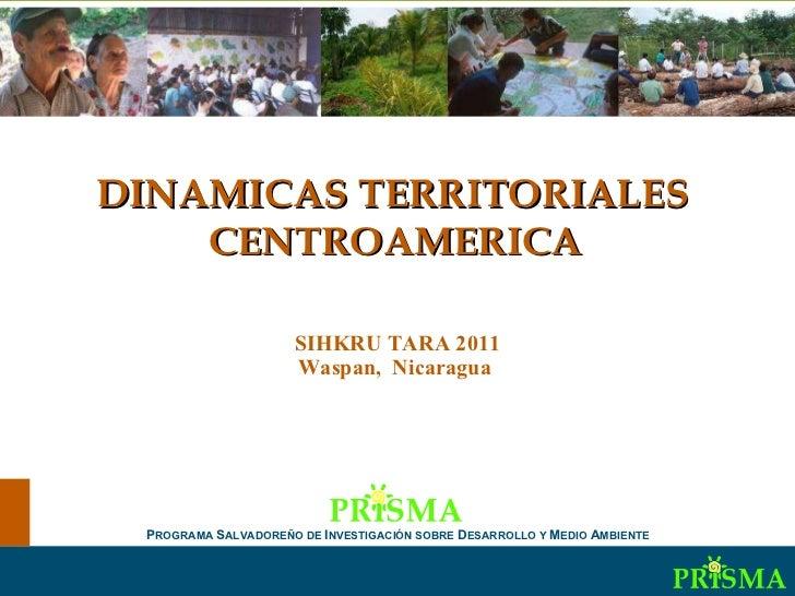 Dinámicas territoriales  en Centroamérica DINAMICAS TERRITORIALES  CENTROAMERICA   SIHKRU TARA 2011 Waspan,  Nicaragua  P ...