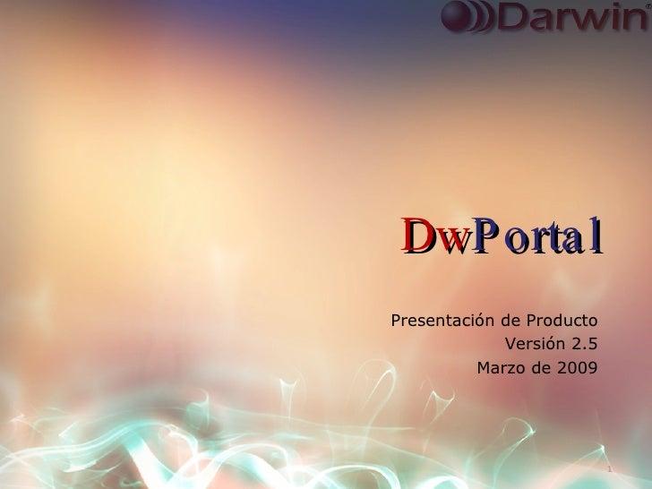 Dw Portal Presentación de Producto Versión 2.5 Marzo de 2009