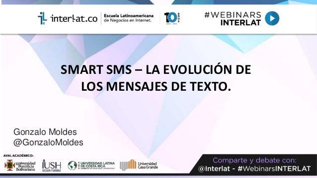 Gonzalo Moldes @GonzaloMoldes SMART SMS – LA EVOLUCIÓN DE LOS MENSAJES DE TEXTO.