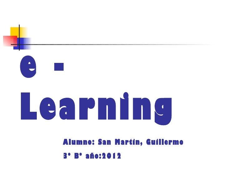e -Learning  Alumno: San Martin, Guillermo  3º Bº año:2012
