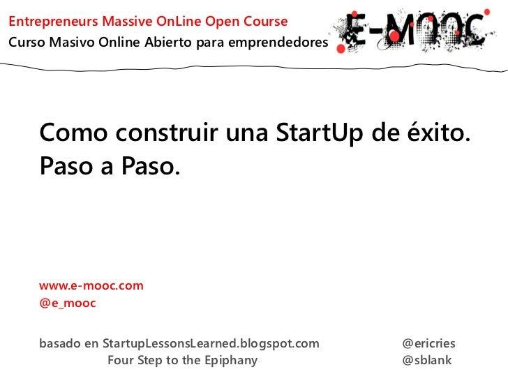 Entrepreneurs Massive OnLine Open CourseCurso Masivo Online Abierto para emprendedores    Como construir una StartUp de éx...